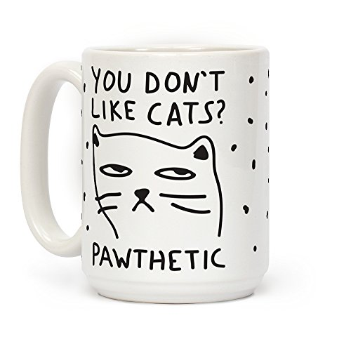 LookHUMAN You Don't Like Cats? That's Pawthetic White 15 Ounce Ceramic Coffee Mug for $<!--$13.99-->