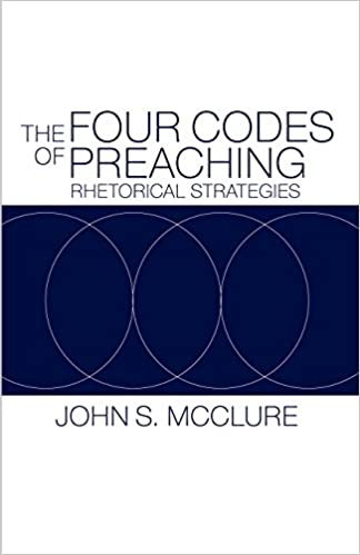 The four codes of preaching rhetorical strategies john s the four codes of preaching rhetorical strategies john s mcclure 9780664228064 amazon books fandeluxe Choice Image