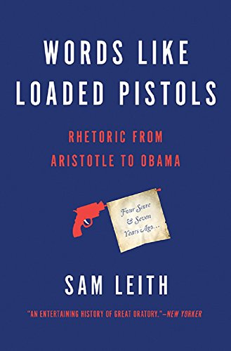 Words Like Loaded Pistols: Rhetoric from Aristotle to Obama