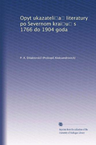 Opyt ukazateli?a? literatury po Severnom krai?u? s 1766 do 1904 goda (Russian Edition)