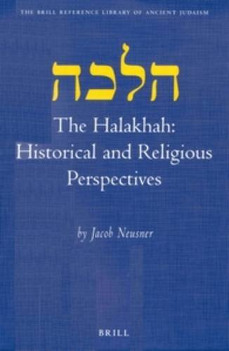 The Halakhah: Historical and Religious Perspectives (Brill Reference Library of Judaism.)