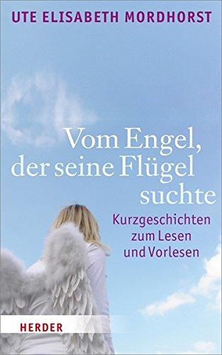Vom Engel, der seine Flügel suchte: Kurzgeschichten zum Lesen und Vorlesen