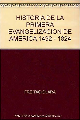 Historia de la primera evangelización de América Española : 1492-1824 : primera parte : introducción general 1492-1526.-- Temas de historia de la Iglesia ; 1: Amazon.es: Freitag, Clara -: Libros