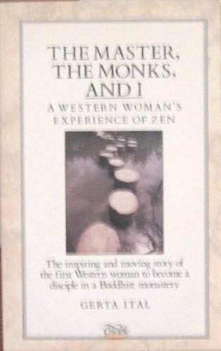 Master, the Monks and I: Womans Experience of Zen Gerta Ital