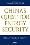 China's Quest for Energy Security, Erica Strecker Downs, 0833028847
