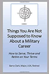 Things You Are Not Supposed to Know About a Military Career: How to Serve, Thrive and Retire on Your Terms Paperback