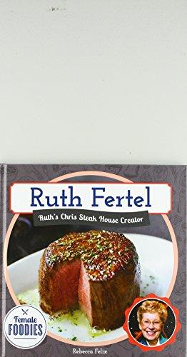 (Ruth Fertel: Ruth's Chris Steak House Creator (Female Foodies))