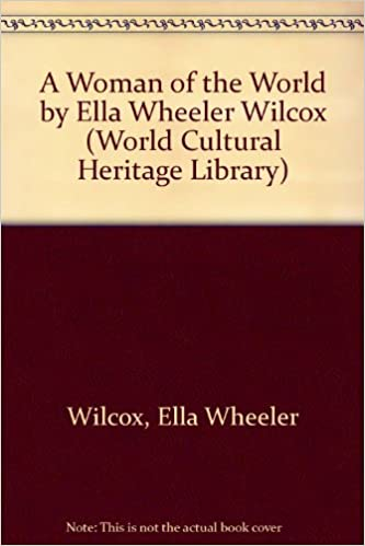 Book A Woman of the World by Ella Wheeler Wilcox (World Cultural Heritage Library)