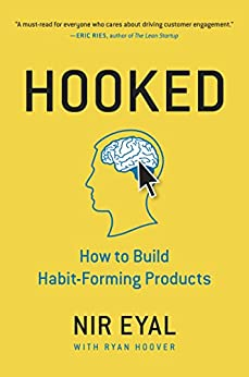 Hooked: How to Build Habit-Forming Products by [Eyal, Nir]