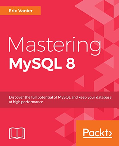 Mastering MySQL 8: Discover the full potential of MySQL and keep your database at high performance (English Edition)