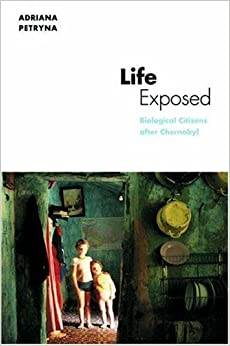 Life Exposed: Biological Citizens after Chernobyl (In-Formation) by Adriana Petryna (2002-11-17)