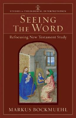 Seeing The Word: Refocusing New Testament Study (Studies In Theological Interpretation)