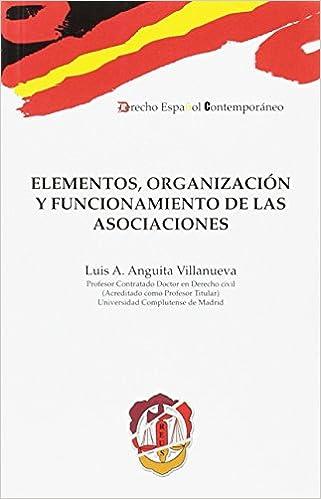 Elementos, organización y funcionamiento de las asociaciones Derecho español contemporáneo: Amazon.es: Luis Antonio Anguita Villanueva: Libros