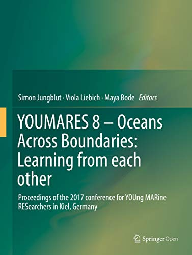 YOUMARES 8 – Oceans Across Boundaries: Learning from each other: Proceedings of the 2017 conference for YOUng MARine RESearchers in Kiel, Germany
