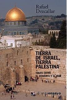 Tierra de Israel, tierra palestina: Viajes entre el desierto y el mar (Alianza