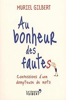 Au bonheur des fautes : confessions d'une dompteuse de mots, Gilbert, Muriel