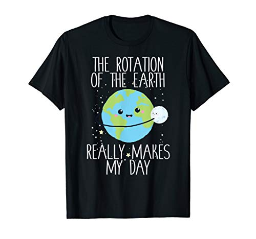 Rotation of the Earth Day Funny Science Teacher Gift T-Shirt
