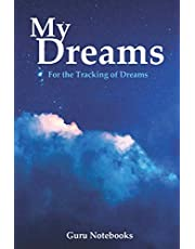 My Dreams Notebook: Record, Track, Analyze, Interpret, and Discover the Meanings of Your Dreams