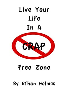 Live Your Life in a Crap Free Zone! by [Holmes, Ethan]