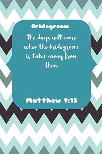 Read Online Bridegroom  The days will come when the bridegroom is taken away from them Matthew 9:15: Names of Jesus Bible Verse Quote Cover Composition Notebook Portable pdf