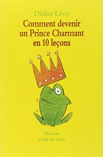 Comment devenir un prince charmant en 10 leçons, ou, Ma véritable histoire racontée par moi-même