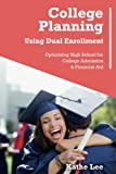 College Planning Using Dual Enrollment: Optimizing High School for College Admission & Financial Aid