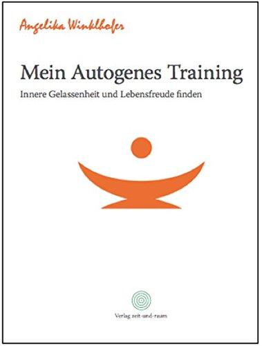 Mein autogenes Training: Innere Freude und Gelassenheit finden