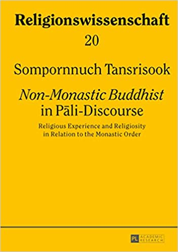 Download Non-Monastic Buddhist in Pali-Discourse: Religious Experience and Religiosity in Relation to the Monastic Order (Religionswissenschaft) PDF, azw (Kindle), ePub