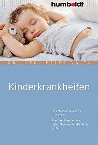 Kinderkrankheiten. Das Nachschlagewerk für Eltern. Alle Beschwerden und Behandlungen verständlich erklärt (humboldt - Eltern & Kind)