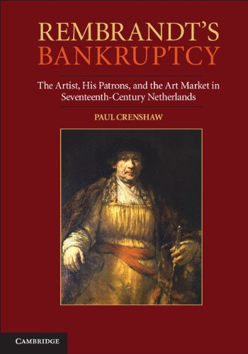 Download Rembrandt's Bankruptcy: The Artist, his Patrons, and the Art Market in Seventeenth-Century Netherlands pdf epub