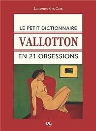 Le petit dictionnaire Vallotton en 21 obsessions par Laurence Des Cars