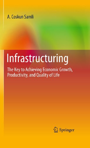 Download Infrastructuring: The Key to Achieving Economic Growth, Productivity, and Quality of Life Pdf