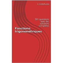 Fonctions trigonométriques: 501 questions avec des solutions complètes (French Edition)