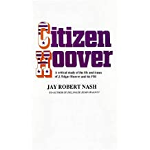 Citizen Hoover: A Critical Study of the Life and Times of J. Edgar Hoover and His FBI