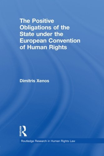 The Positive Obligations of the State under the European Convention of Human Rights (Routledge Research in Human Rights Law) por Dimitris Xenos