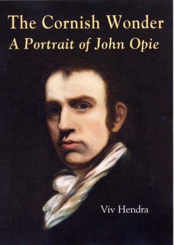 The Cornish Wonder: A Portrait of John Opie