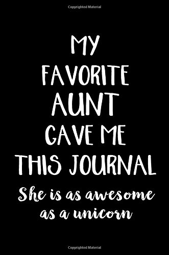 My Favorite Aunt Gave Me This Journal She Is As Awesome As A Unicorn: Lined Journals To Write In 6x9  Funny Novelty Gifts For Women ebook