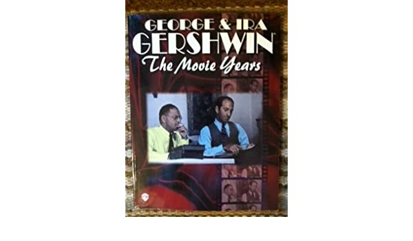 George Gershwin And Ira Gershwin The Movie Years Pianovocal