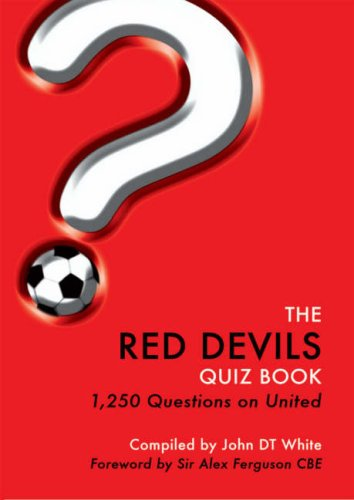The Red Devils Quiz Book: 1,250 Questions on United John White