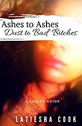 Ashes to Ashes, Dust to Bad Bitches: A Ladies Guide