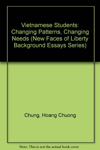 Vietnamese Students: Changing Patterns, Changing Needs (New Faces of Liberty Background Essays Series)