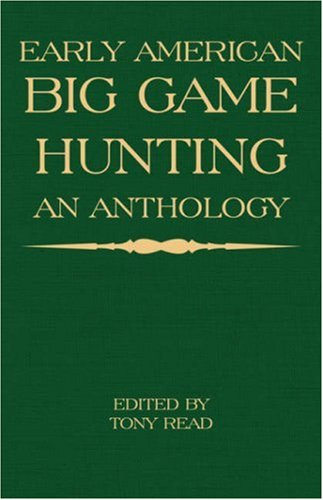 Download Early American Big Game Hunting: An Anthology PDF