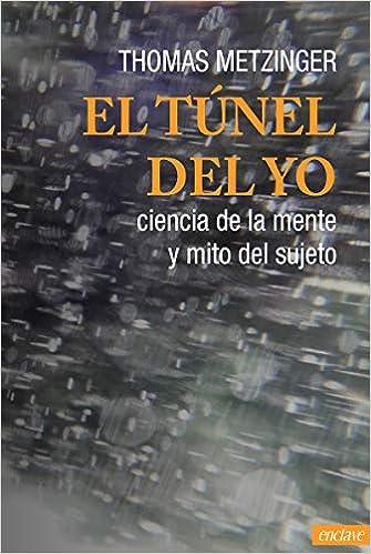 EL TUNEL DEL YO: CIENCIA DE LA MENTE Y MITO DEL SUJETO STALKERS: Amazon.es: THOMAS METZINGER, EMILIO PEREZ-MANZUCO: Libros