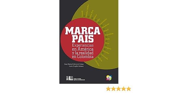 Amazon.com: Marca País: Experiencias en América y la realidad en Colombia (Spanish Edition) eBook: Lina María Echeverri, León Trujillo Gómez: Kindle Store