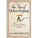 img - for The Age of Deleveraging, Updated Edition: Investment Strategies for a Decade of Slow Growth and Deflation [Paperback] [2012] 1 Ed. A. Gary Shilling book / textbook / text book