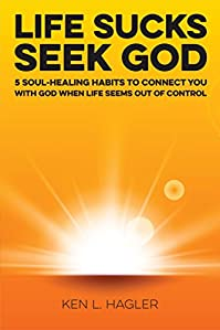 Life Sucks Seek God: 5 Soul-healing Habits To Connect You With God When Life Seems Out Of Control. by Ken Hagler ebook deal