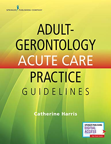 Adult-Gerontology Acute Care Practice Guidelines - Quick-Reference Gerontology Book for Nurse Practitioners, Includes over 90 Common Conditions, ACNP Review with eBook Access Included