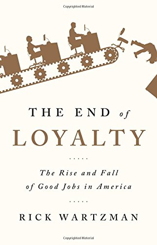 The End of Loyalty: The Rise and Fall of Good Jobs in America cover
