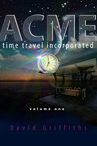 Acme Time Travel Incorporated - Volume 1