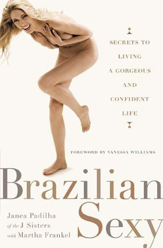 Read Online Brazilian Sexy: Secrets to Living a Gorgeous and Confident Life pdf epub